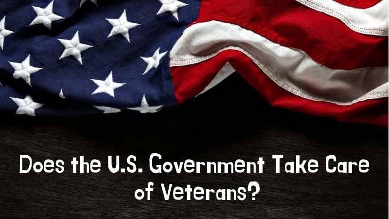 Does the U.S. Government Take Care of Veterans