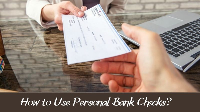 How to Use Personal Bank Checks