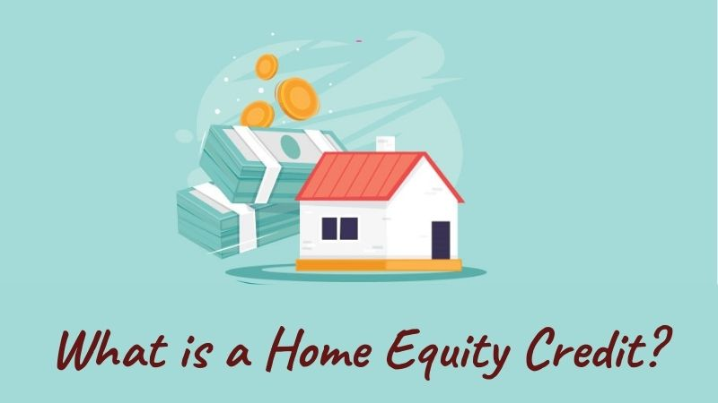 What is a Home Equity Credit