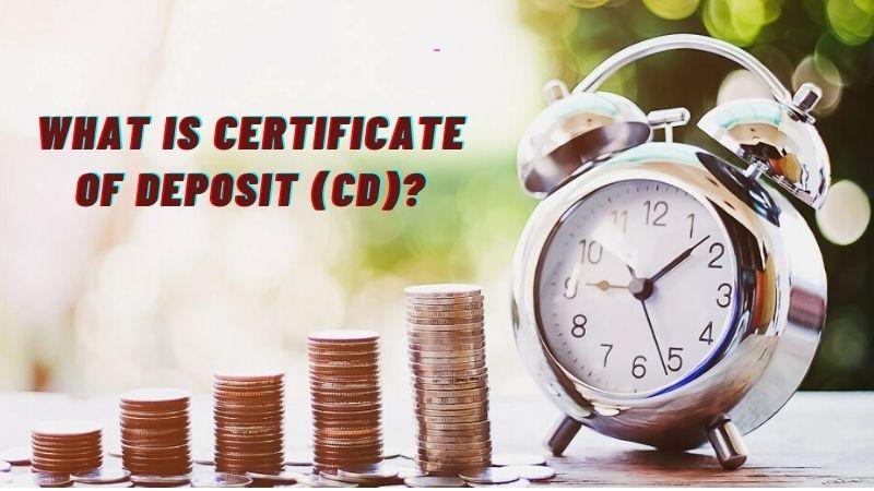 What is Certificate of Deposit (CD)