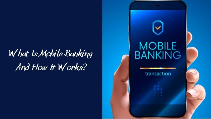 What Is Mobile Banking And How It Works
